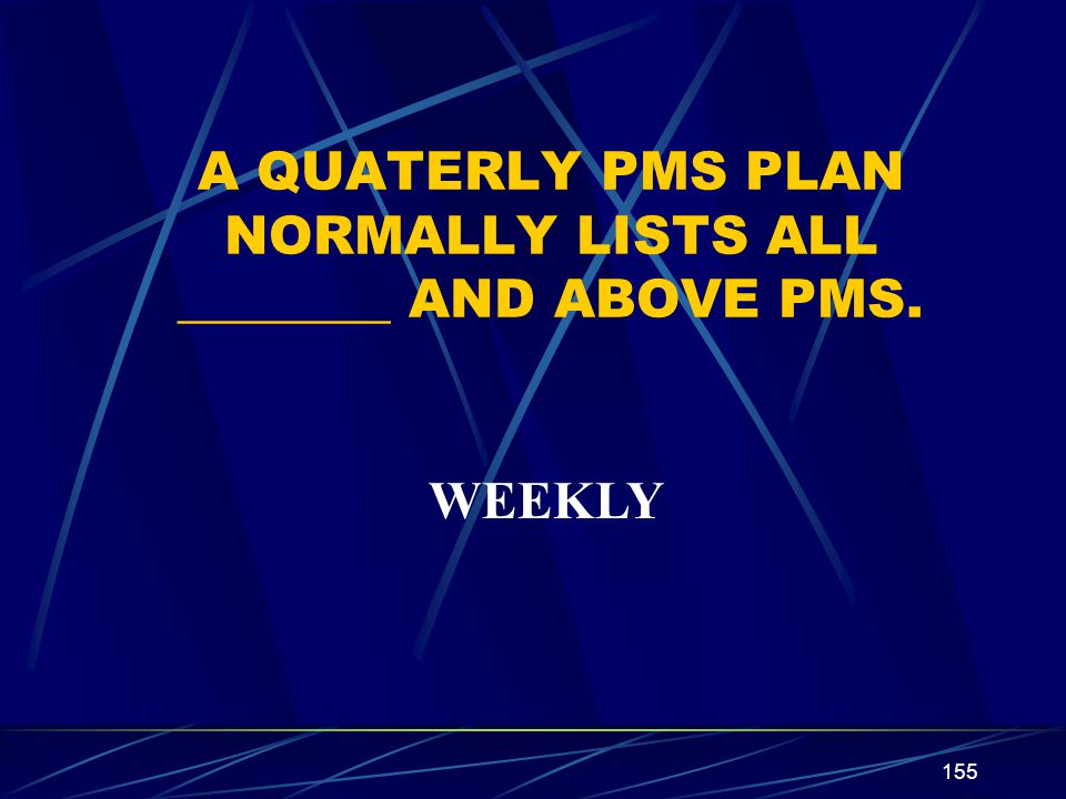 A QUATERLY PMS PLAN NORMALLY LISTS ALL ________ AND ABOVE PMS.