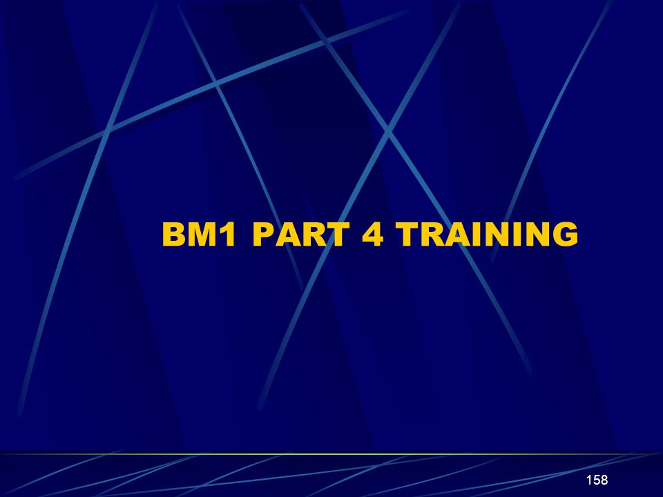 BM1 PART 4 TRAINING