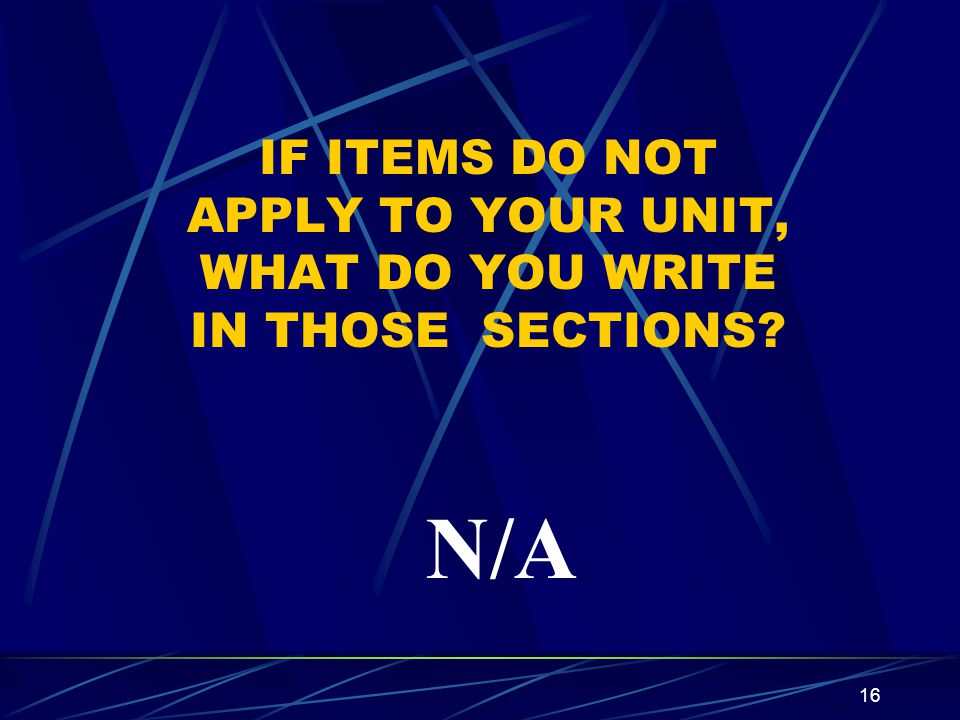 IF ITEMS DO NOT APPLY TO YOUR UNIT, WHAT DO YOU WRITE IN THOSE SECTIONS
