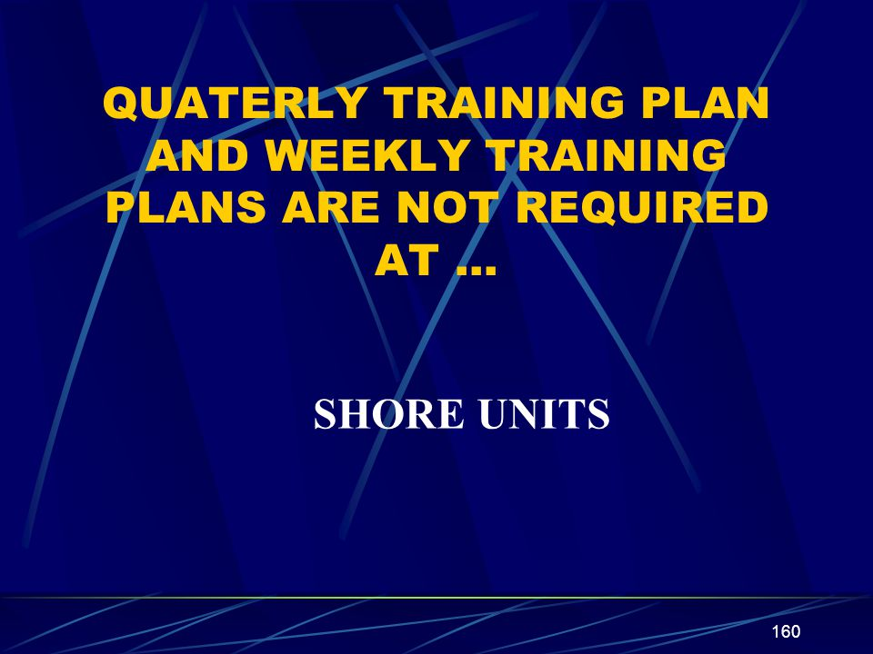 QUATERLY TRAINING PLAN AND WEEKLY TRAINING PLANS ARE NOT REQUIRED AT …