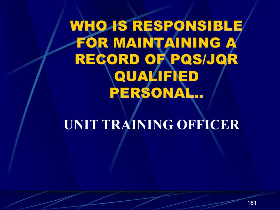 WHO IS RESPONSIBLE FOR MAINTAINING A RECORD OF PQS/JQR QUALIFIED PERSONAL..
