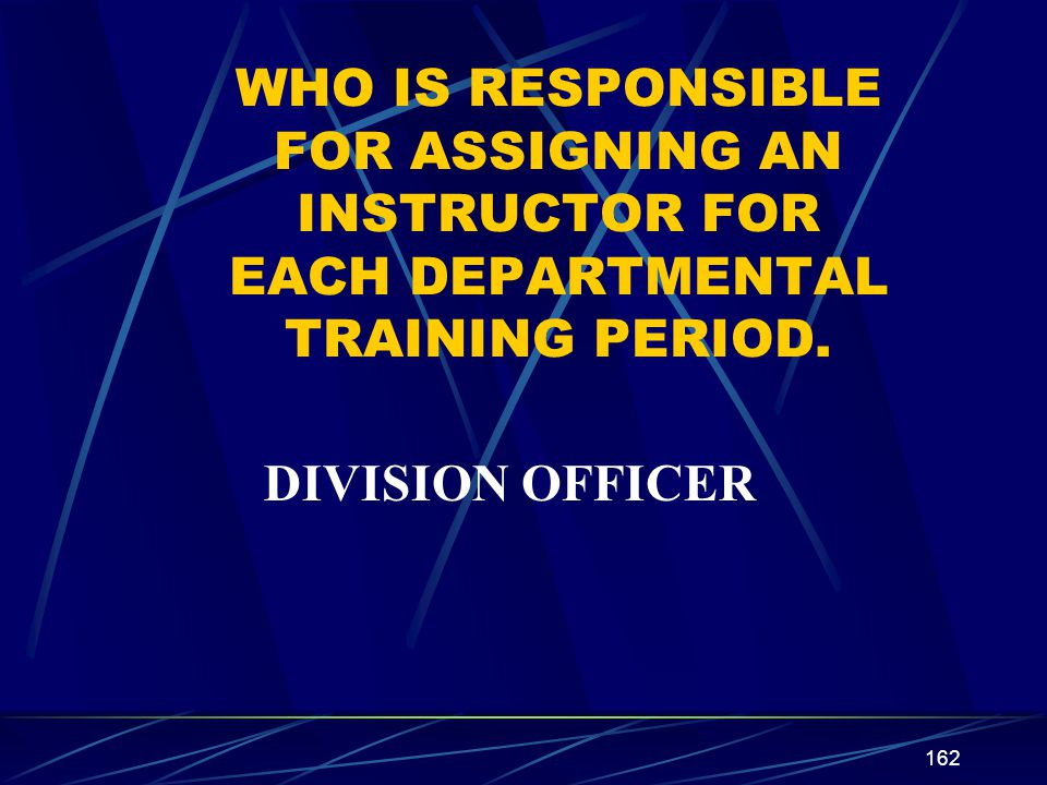 WHO IS RESPONSIBLE FOR ASSIGNING AN INSTRUCTOR FOR EACH DEPARTMENTAL TRAINING PERIOD.