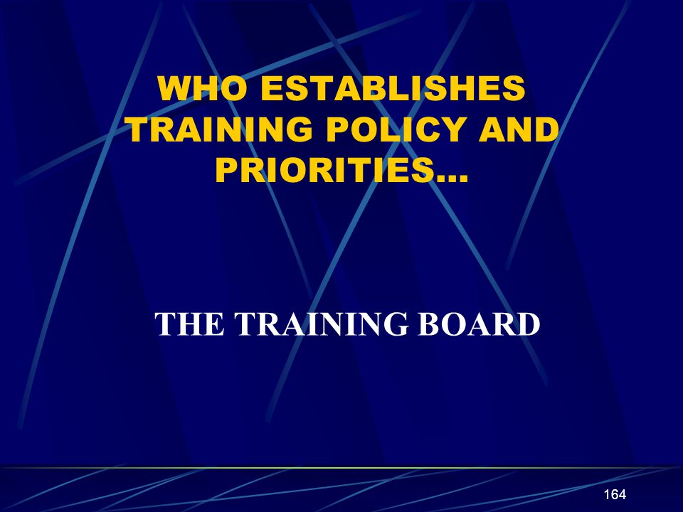 WHO ESTABLISHES TRAINING POLICY AND PRIORITIES…