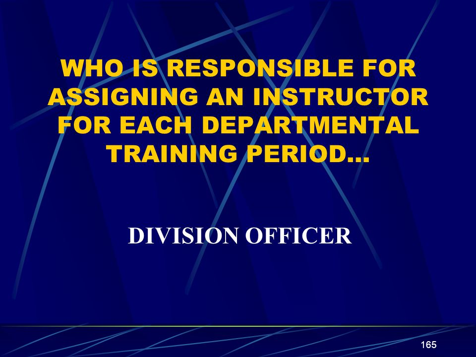WHO IS RESPONSIBLE FOR ASSIGNING AN INSTRUCTOR FOR EACH DEPARTMENTAL TRAINING PERIOD…