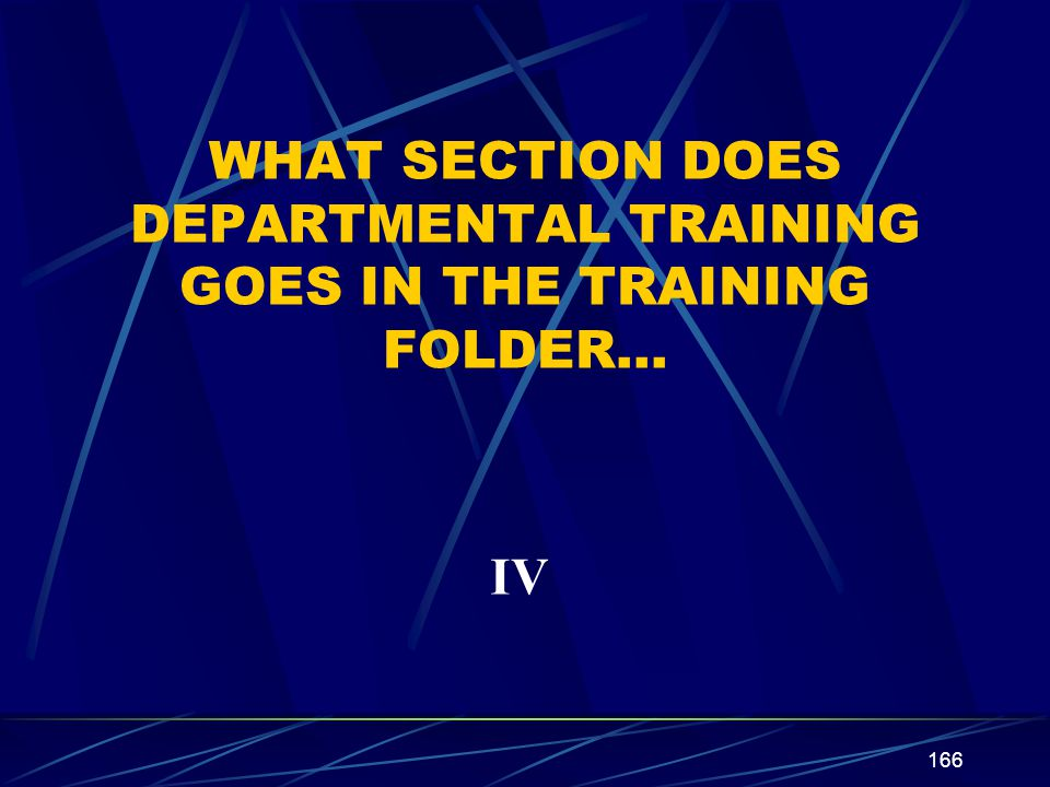 WHAT SECTION DOES DEPARTMENTAL TRAINING GOES IN THE TRAINING FOLDER…