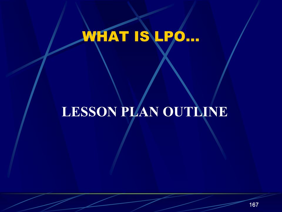 WHAT IS LPO… LESSON PLAN OUTLINE