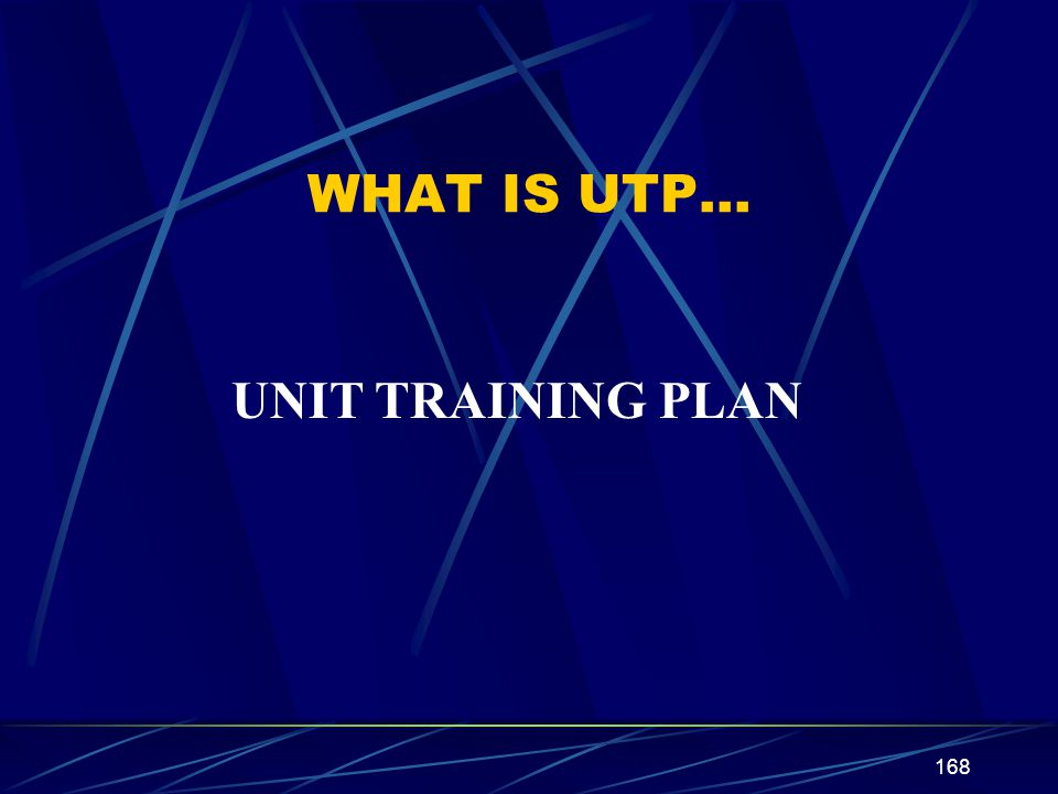 WHAT IS UTP… UNIT TRAINING PLAN