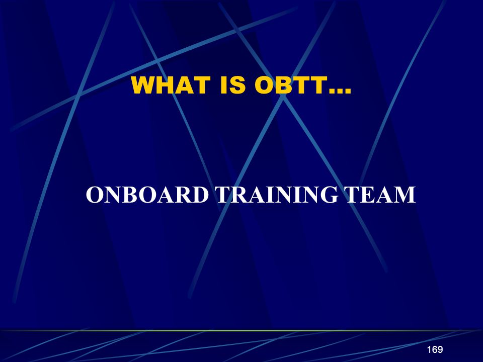 WHAT IS OBTT… ONBOARD TRAINING TEAM
