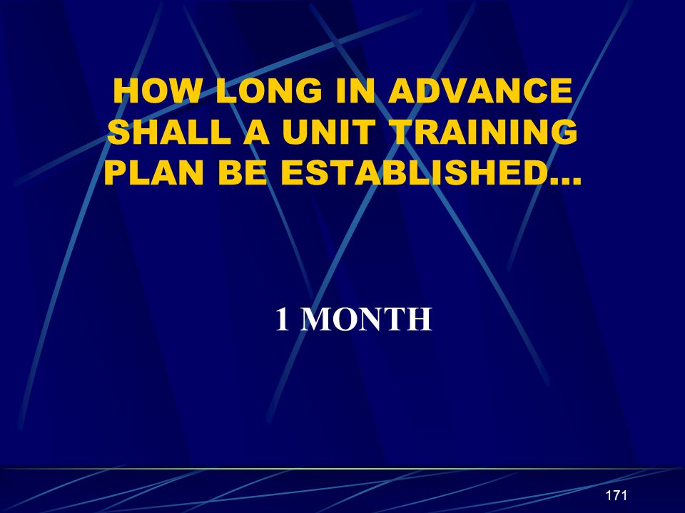 HOW LONG IN ADVANCE SHALL A UNIT TRAINING PLAN BE ESTABLISHED…