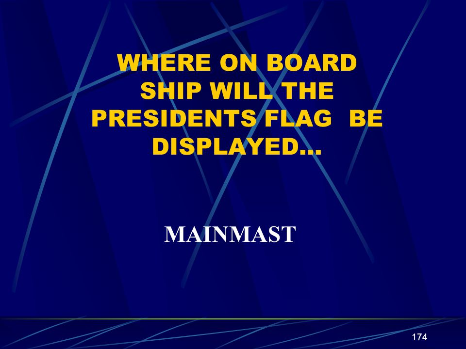 WHERE ON BOARD SHIP WILL THE PRESIDENTS FLAG BE DISPLAYED…