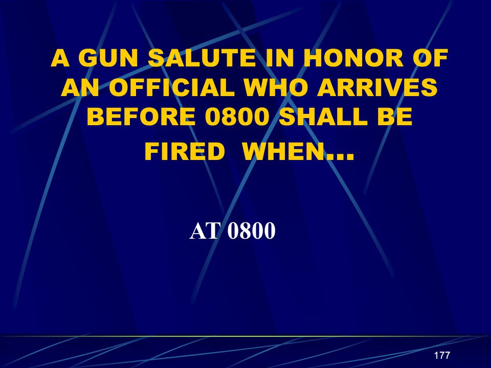 A GUN SALUTE IN HONOR OF AN OFFICIAL WHO ARRIVES BEFORE 0800 SHALL BE FIRED WHEN…