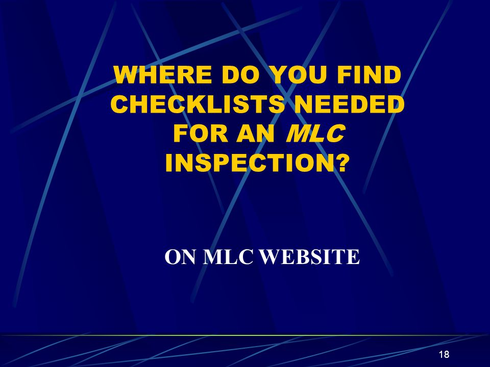 WHERE DO YOU FIND CHECKLISTS NEEDED FOR AN MLC INSPECTION
