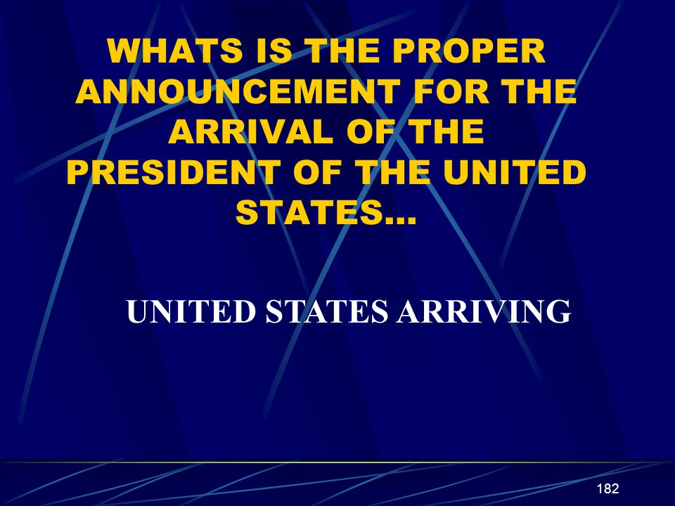 WHATS IS THE PROPER ANNOUNCEMENT FOR THE ARRIVAL OF THE PRESIDENT OF THE UNITED STATES…