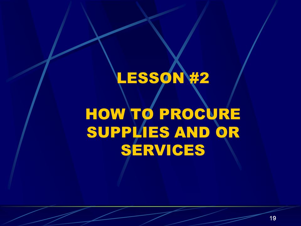 LESSON #2 HOW TO PROCURE SUPPLIES AND OR SERVICES