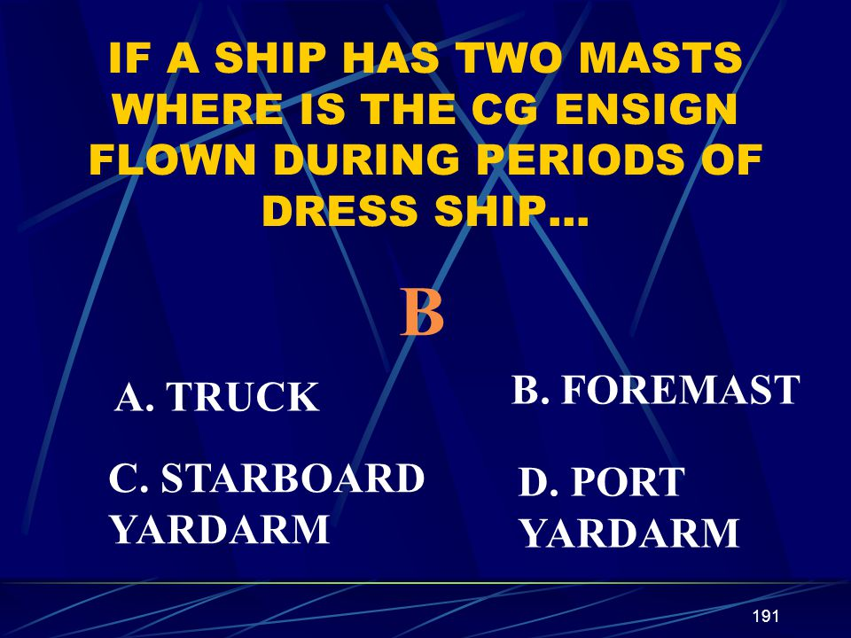 IF A SHIP HAS TWO MASTS WHERE IS THE CG ENSIGN FLOWN DURING PERIODS OF DRESS SHIP…