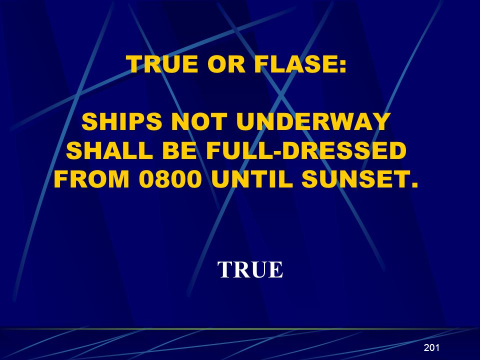 TRUE OR FLASE: SHIPS NOT UNDERWAY SHALL BE FULL-DRESSED FROM 0800 UNTIL SUNSET.