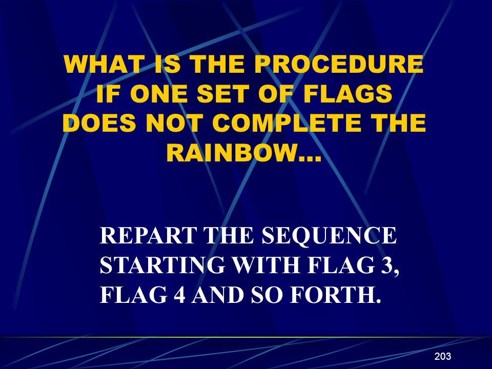 WHAT IS THE PROCEDURE IF ONE SET OF FLAGS DOES NOT COMPLETE THE RAINBOW…