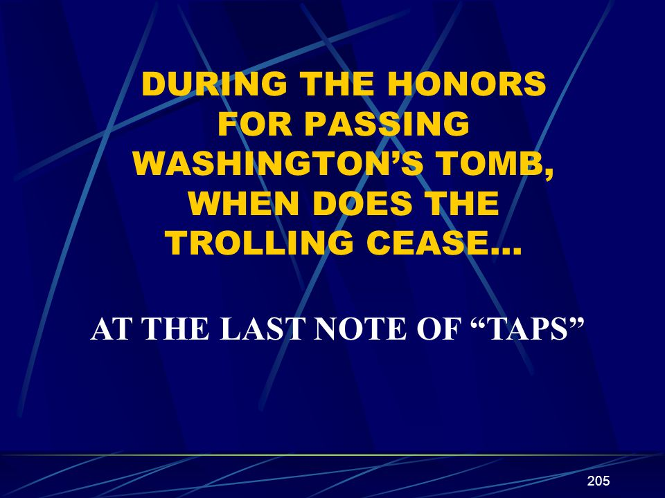 DURING THE HONORS FOR PASSING WASHINGTON'S TOMB, WHEN DOES THE TROLLING CEASE…