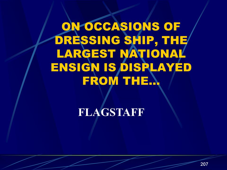 ON OCCASIONS OF DRESSING SHIP, THE LARGEST NATIONAL ENSIGN IS DISPLAYED FROM THE…
