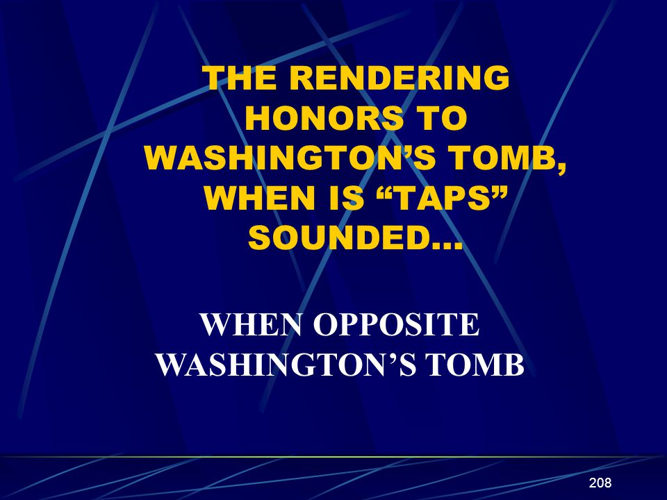THE RENDERING HONORS TO WASHINGTON'S TOMB, WHEN IS TAPS SOUNDED…