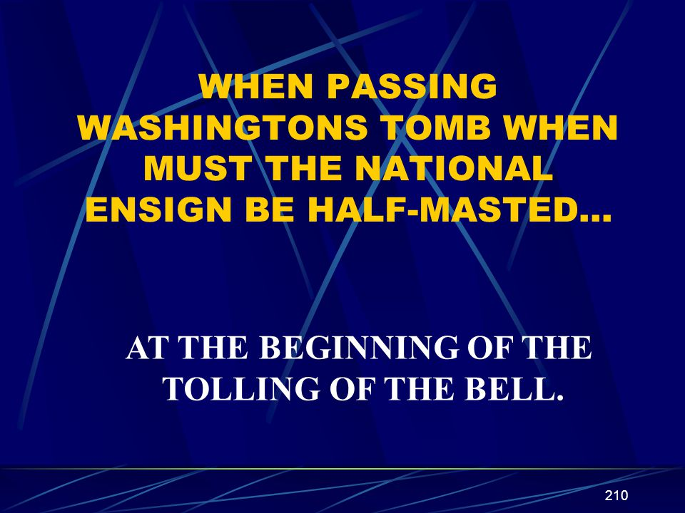 WHEN PASSING WASHINGTONS TOMB WHEN MUST THE NATIONAL ENSIGN BE HALF-MASTED…