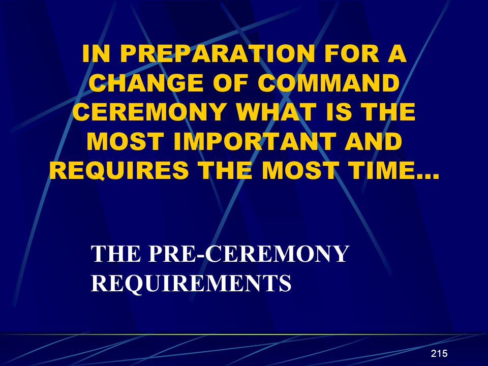 IN PREPARATION FOR A CHANGE OF COMMAND CEREMONY WHAT IS THE MOST IMPORTANT AND REQUIRES THE MOST TIME…