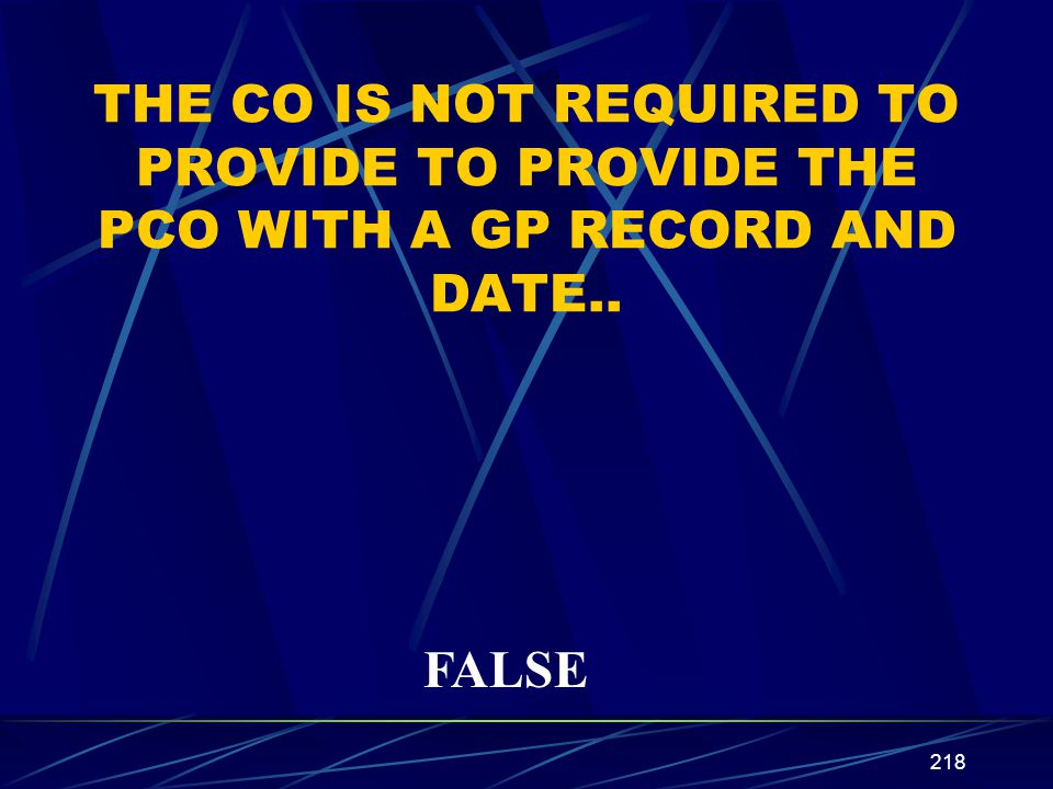 TRUE OR FALSE THE CO IS NOT REQUIRED TO PROVIDE TO PROVIDE THE PCO WITH A GP RECORD AND DATE..