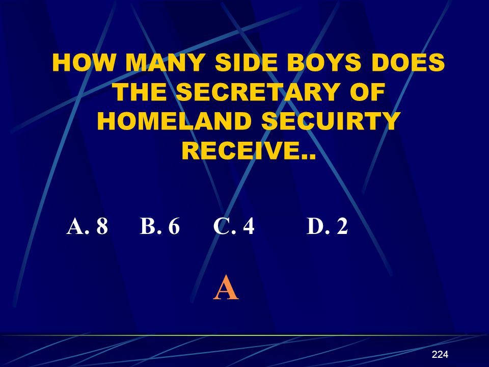 HOW MANY SIDE BOYS DOES THE SECRETARY OF HOMELAND SECUIRTY RECEIVE..