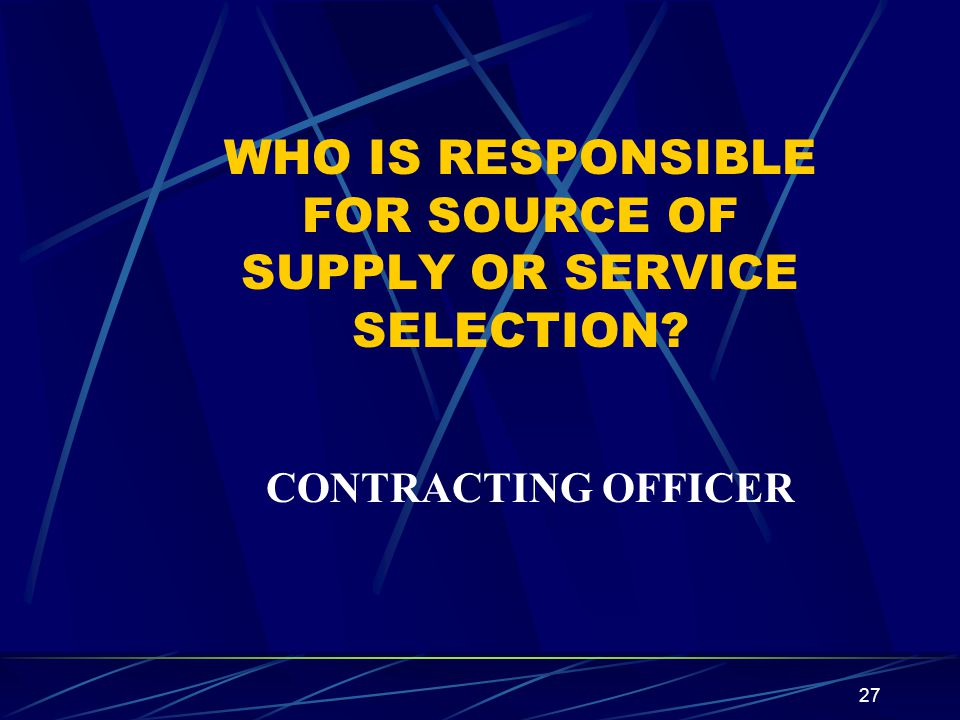 WHO IS RESPONSIBLE FOR SOURCE OF SUPPLY OR SERVICE SELECTION