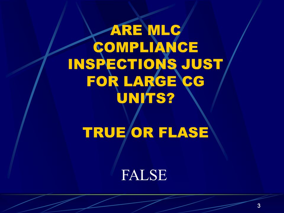 ARE MLC COMPLIANCE INSPECTIONS JUST FOR LARGE CG UNITS TRUE OR FLASE
