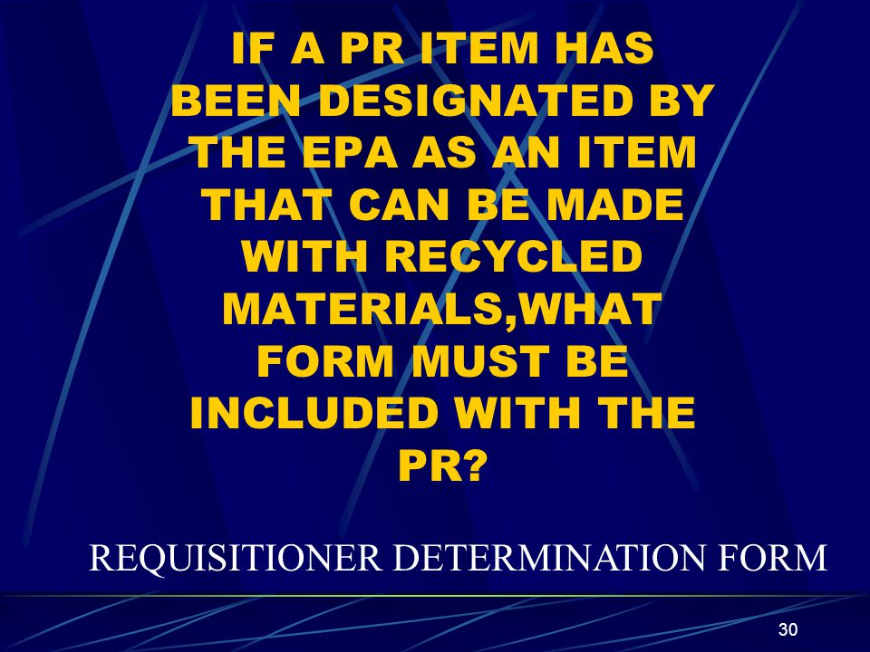 IF A PR ITEM HAS BEEN DESIGNATED BY THE EPA AS AN ITEM THAT CAN BE MADE WITH RECYCLED MATERIALS,WHAT FORM MUST BE INCLUDED WITH THE PR