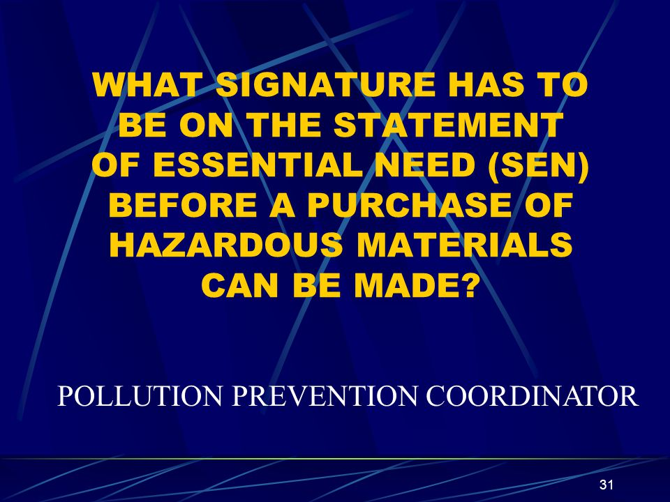 WHAT SIGNATURE HAS TO BE ON THE STATEMENT OF ESSENTIAL NEED (SEN) BEFORE A PURCHASE OF HAZARDOUS MATERIALS CAN BE MADE