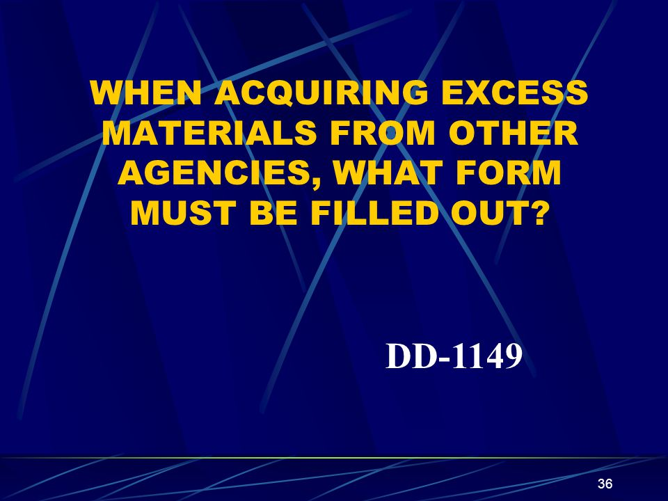 WHEN ACQUIRING EXCESS MATERIALS FROM OTHER AGENCIES, WHAT FORM MUST BE FILLED OUT