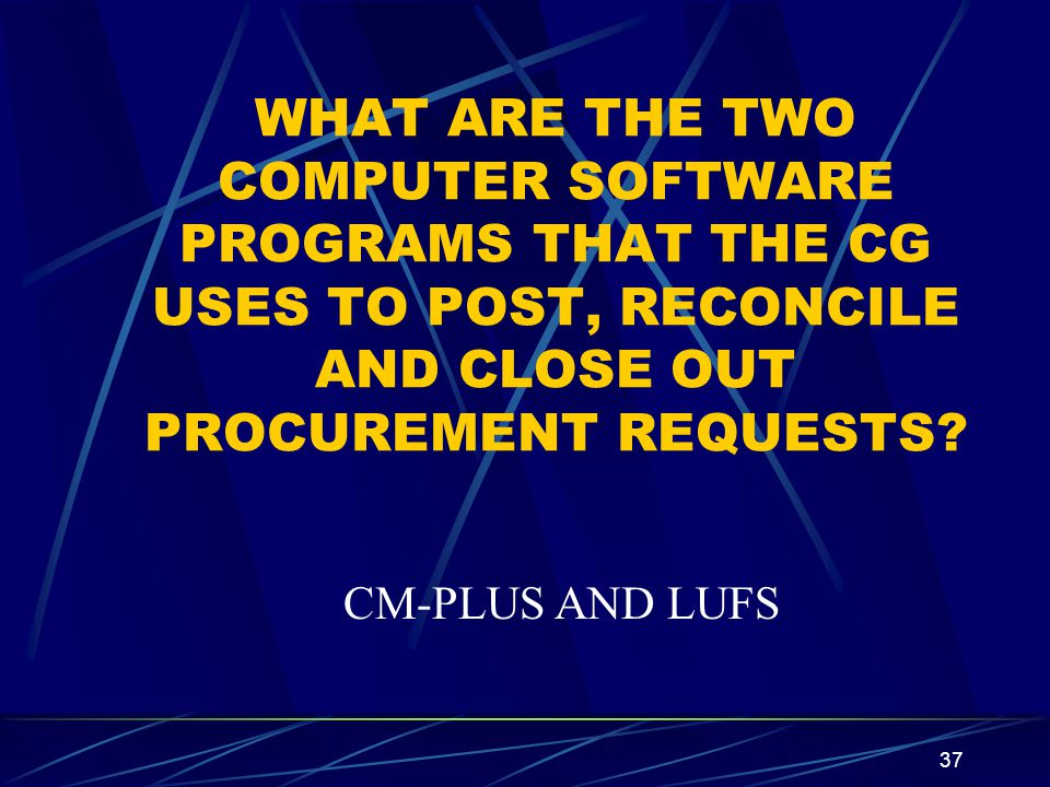 WHAT ARE THE TWO COMPUTER SOFTWARE PROGRAMS THAT THE CG USES TO POST, RECONCILE AND CLOSE OUT PROCUREMENT REQUESTS
