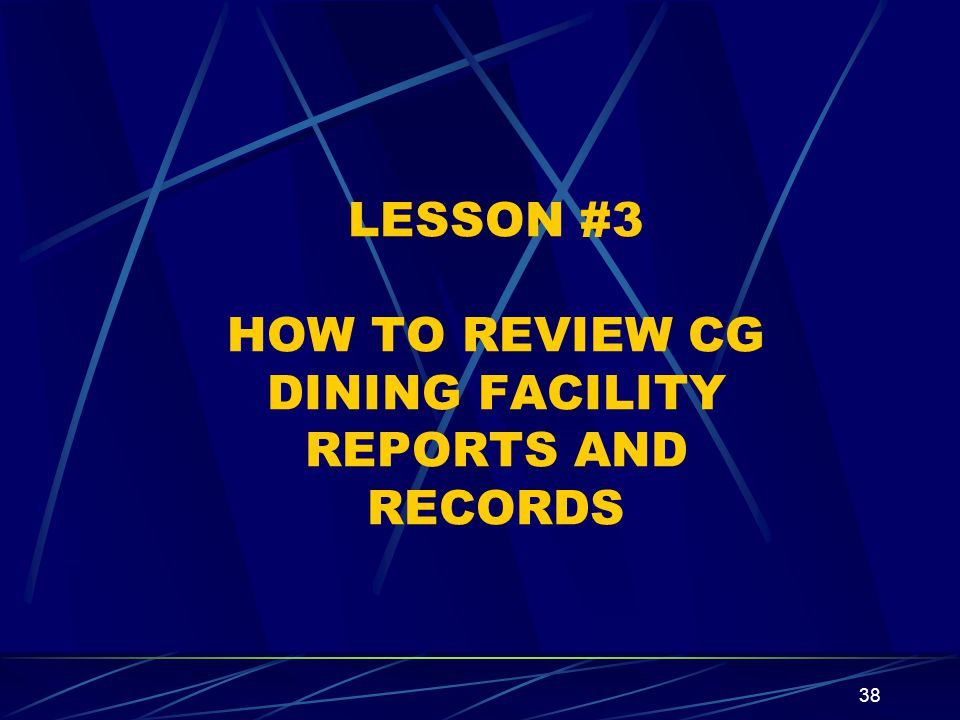 LESSON #3 HOW TO REVIEW CG DINING FACILITY REPORTS AND RECORDS
