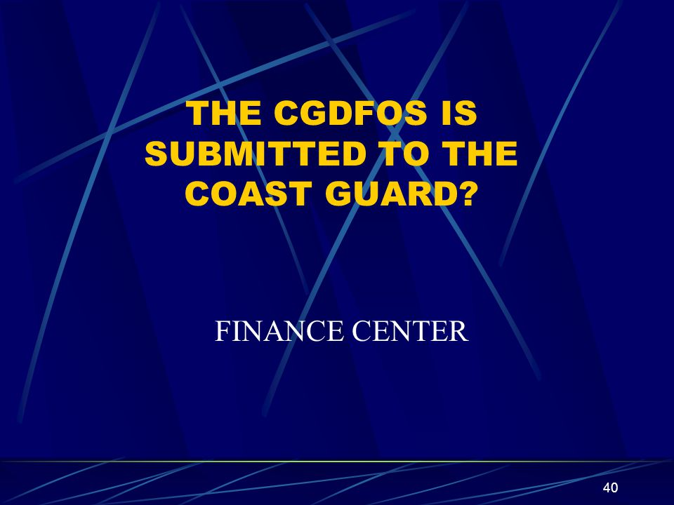THE CGDFOS IS SUBMITTED TO THE COAST GUARD