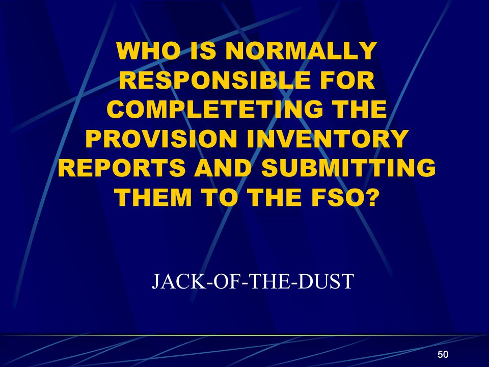 WHO IS NORMALLY RESPONSIBLE FOR COMPLETETING THE PROVISION INVENTORY REPORTS AND SUBMITTING THEM TO THE FSO