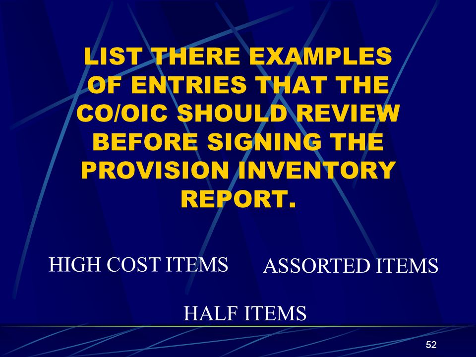 LIST THERE EXAMPLES OF ENTRIES THAT THE CO/OIC SHOULD REVIEW BEFORE SIGNING THE PROVISION INVENTORY REPORT.