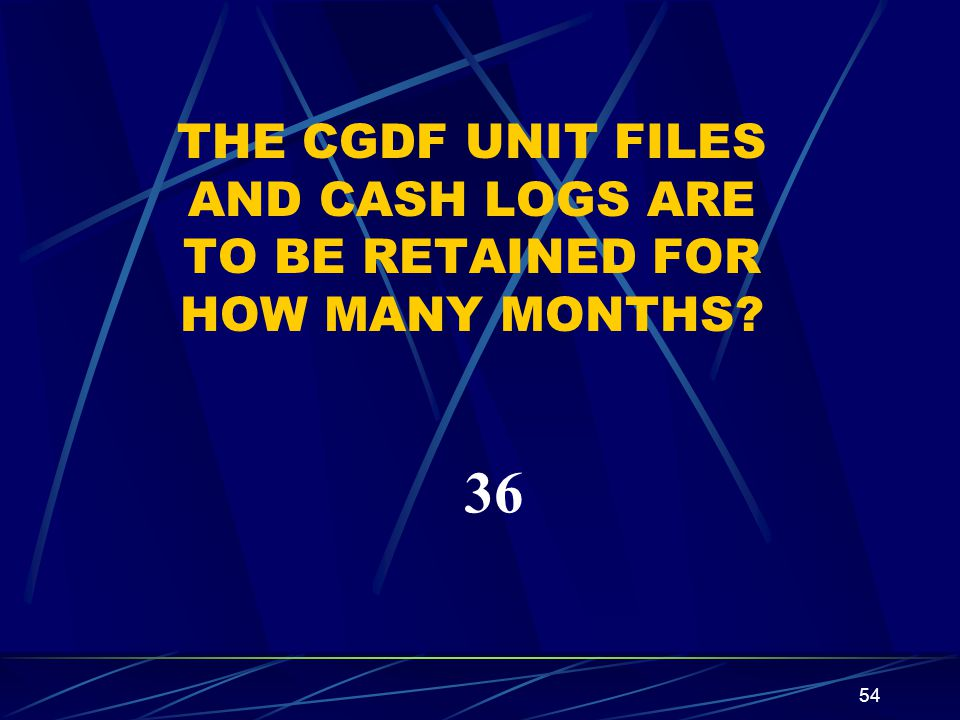 THE CGDF UNIT FILES AND CASH LOGS ARE TO BE RETAINED FOR HOW MANY MONTHS