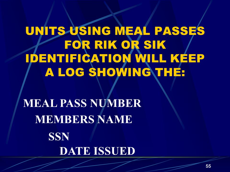 UNITS USING MEAL PASSES FOR RIK OR SIK IDENTIFICATION WILL KEEP A LOG SHOWING THE: