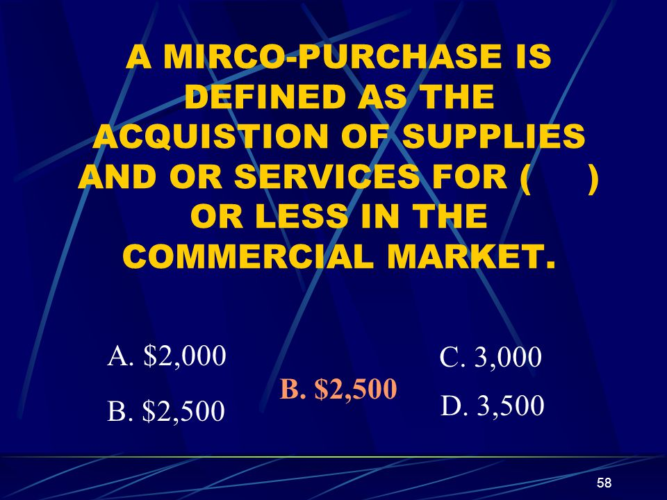 A MIRCO-PURCHASE IS DEFINED AS THE ACQUISTION OF SUPPLIES AND OR SERVICES FOR ( ) OR LESS IN THE COMMERCIAL MARKET.