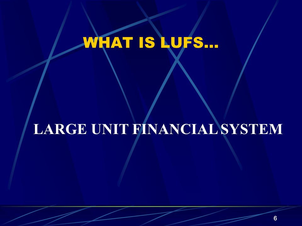 WHAT IS LUFS… LARGE UNIT FINANCIAL SYSTEM
