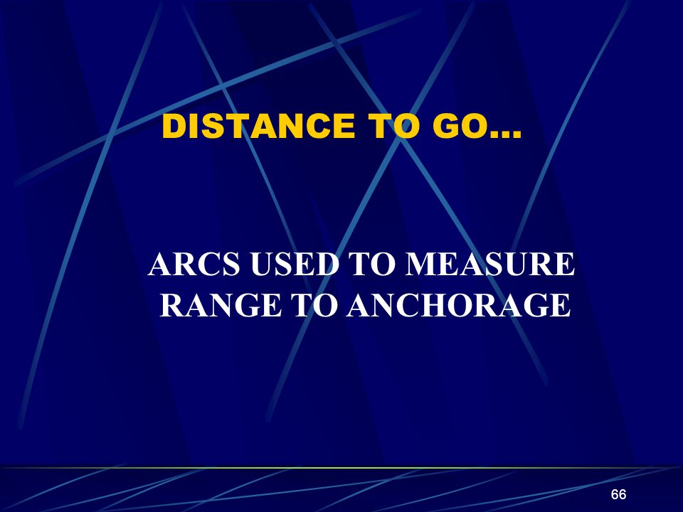 DISTANCE TO GO… ARCS USED TO MEASURE RANGE TO ANCHORAGE