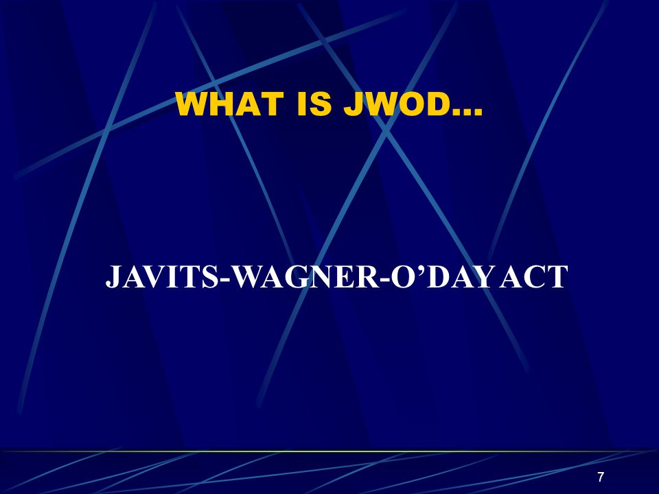 WHAT IS JWOD… JAVITS-WAGNER-O'DAY ACT