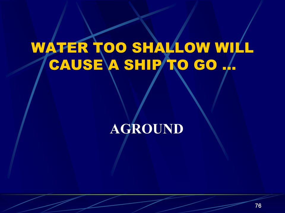 WATER TOO SHALLOW WILL CAUSE A SHIP TO GO …