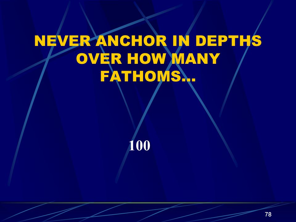 NEVER ANCHOR IN DEPTHS OVER HOW MANY FATHOMS…