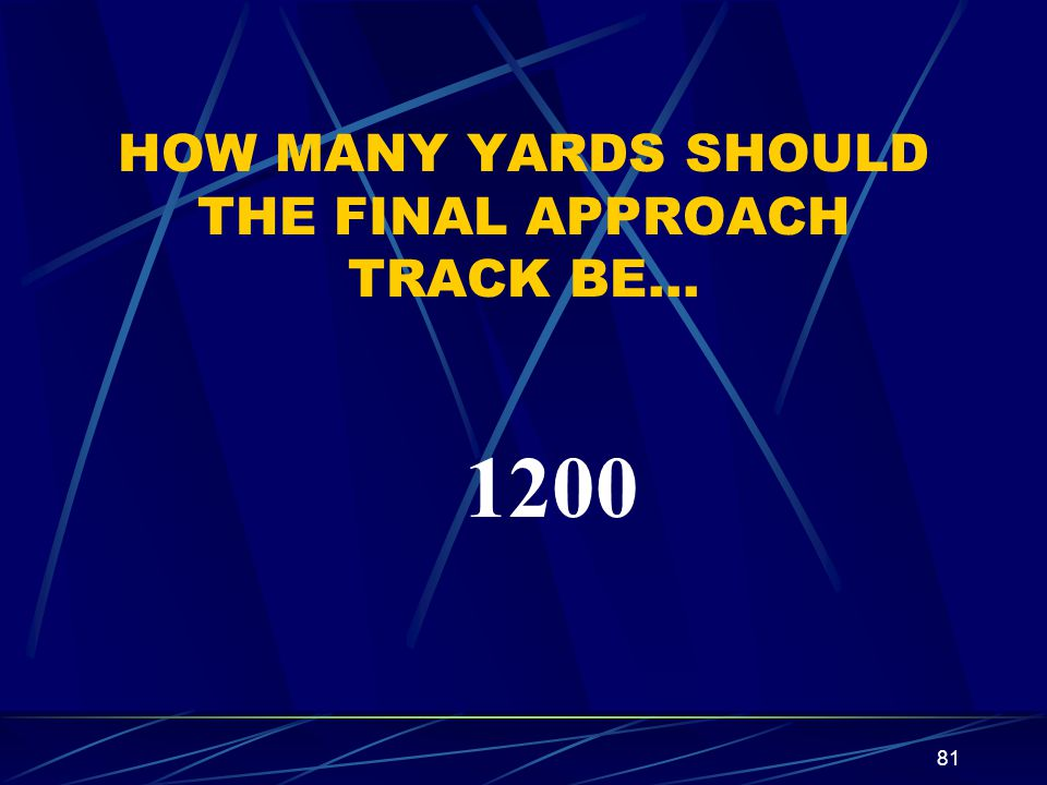 HOW MANY YARDS SHOULD THE FINAL APPROACH TRACK BE…