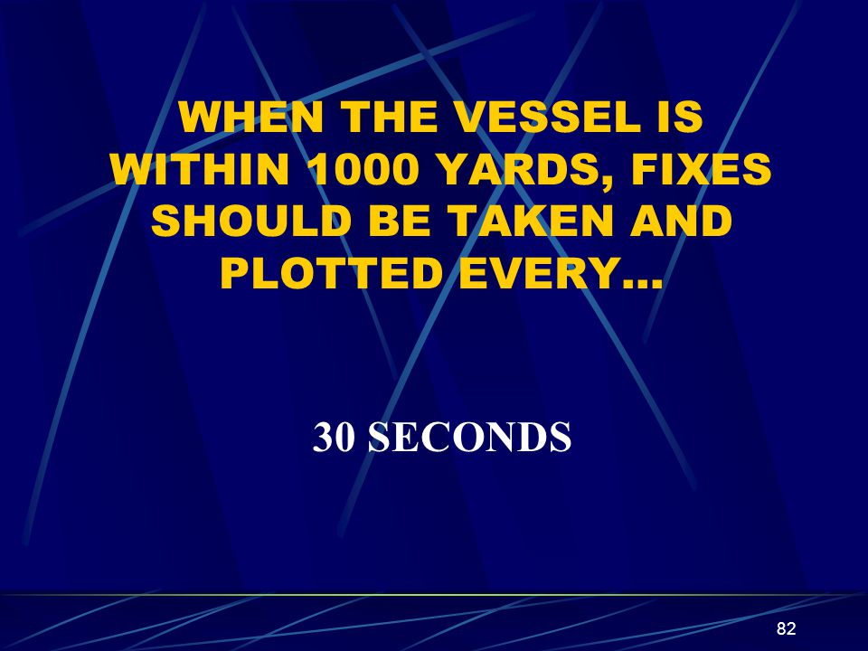 WHEN THE VESSEL IS WITHIN 1000 YARDS, FIXES SHOULD BE TAKEN AND PLOTTED EVERY…