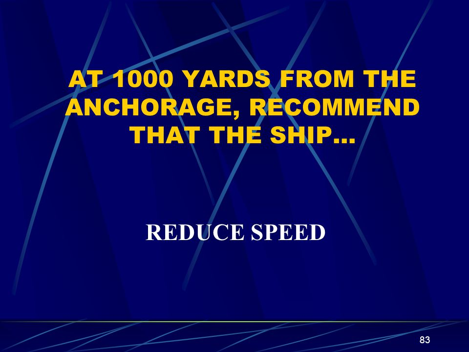 AT 1000 YARDS FROM THE ANCHORAGE, RECOMMEND THAT THE SHIP…
