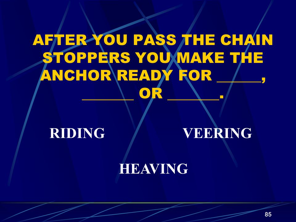 AFTER YOU PASS THE CHAIN STOPPERS YOU MAKE THE ANCHOR READY FOR ______, _______ OR _______.